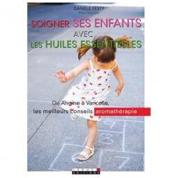 Soigner ses enfants avec les Huiles Essentielles - Danièle Festy