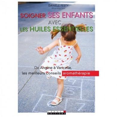 LEDUC.S EDITIONS - Soigner ses enfants avec les Huiles Essentielles - Danièle Festy